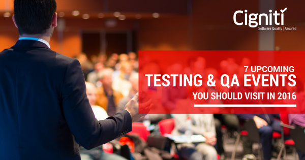 7 Upcoming Testing, QE & Quality Assurance Events You Should Visit in 2016