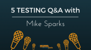 5 Testing Questions with Mike Sparks!
