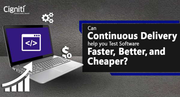 Can Continuous Delivery help you Test Software Faster, Better, and Cheaper?