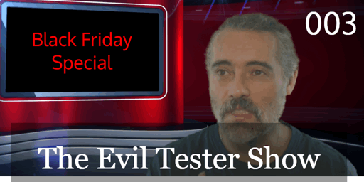 The Evil Tester Show – Episode 003 – Black Friday Special