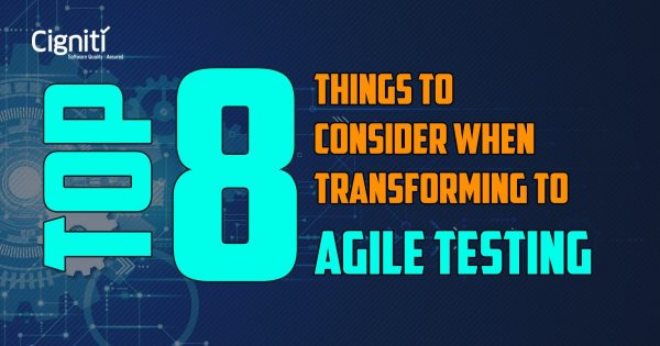 Top 8 Things To Consider When Transforming To Agile Testing
