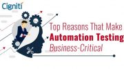 Top Reasons That Make Automation Testing Business-Critical