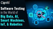 Software Testing in the World of Big Data, AI, Smart Machines, IoT, & Robotics