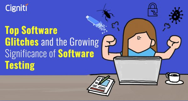 Top Software Glitches and Growing Significance of Software Testing