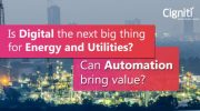 Is Digital the next big thing for Energy and Utilities? Can Automation bring value?
