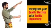 Strengthen your Quality Metrics with Quality Engineering