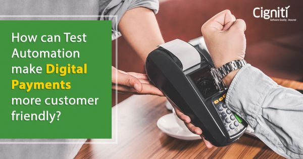 How can Test Automation make Digital Payments more customer friendly?
