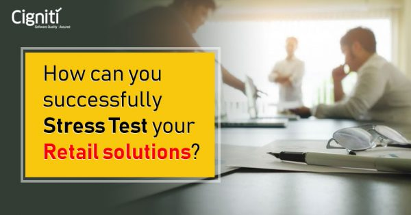 How can you successfully Stress Test your Retail solutions?